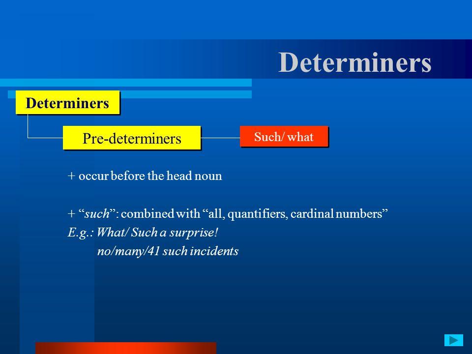 Determiners Determiners Pre-determiners Such/ what