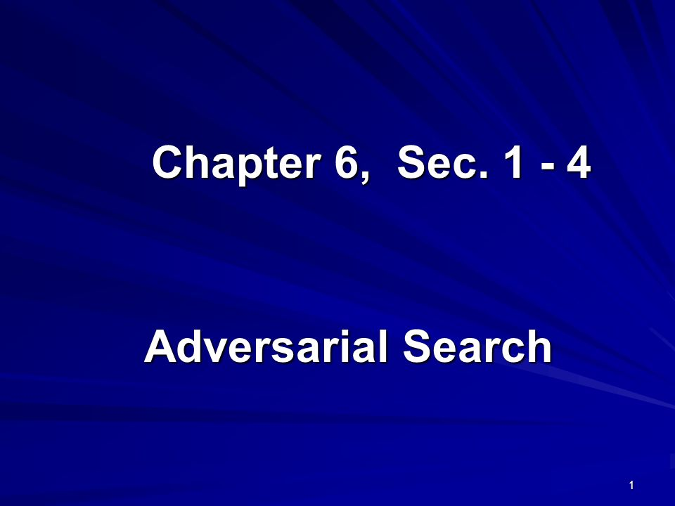 Chapter 6, Sec. 1 - 4 Adversarial Search