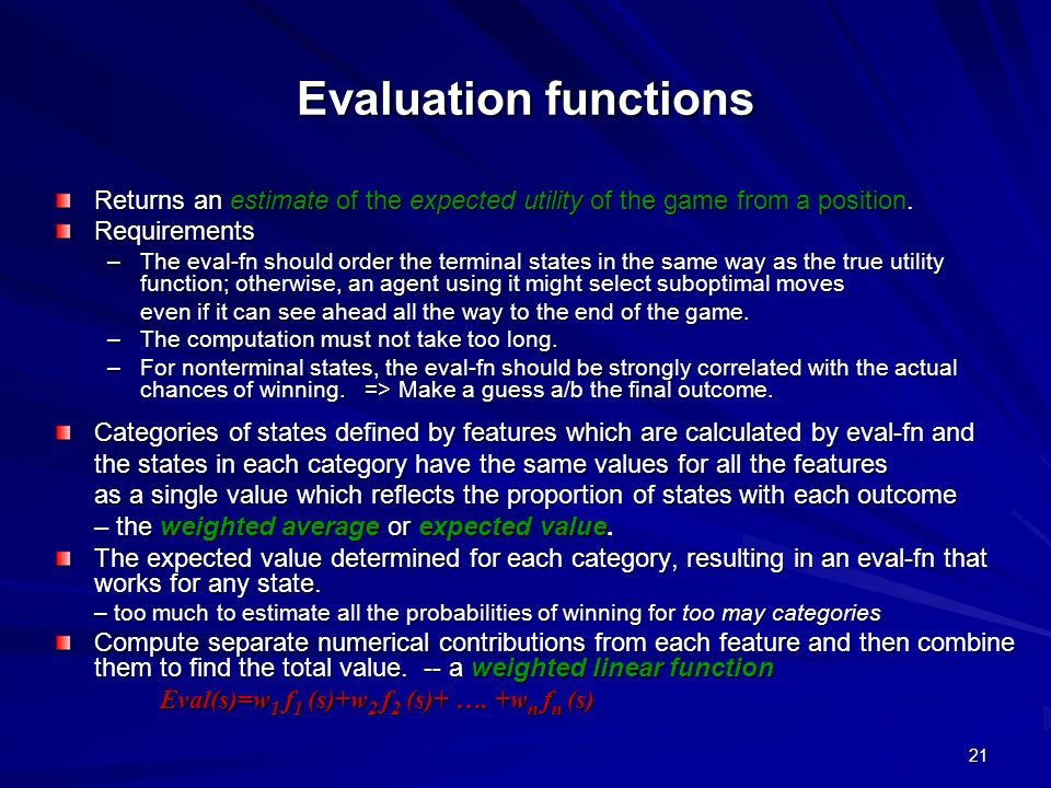 Evaluation functions Returns an estimate of the expected utility of the game from a position. Requirements.