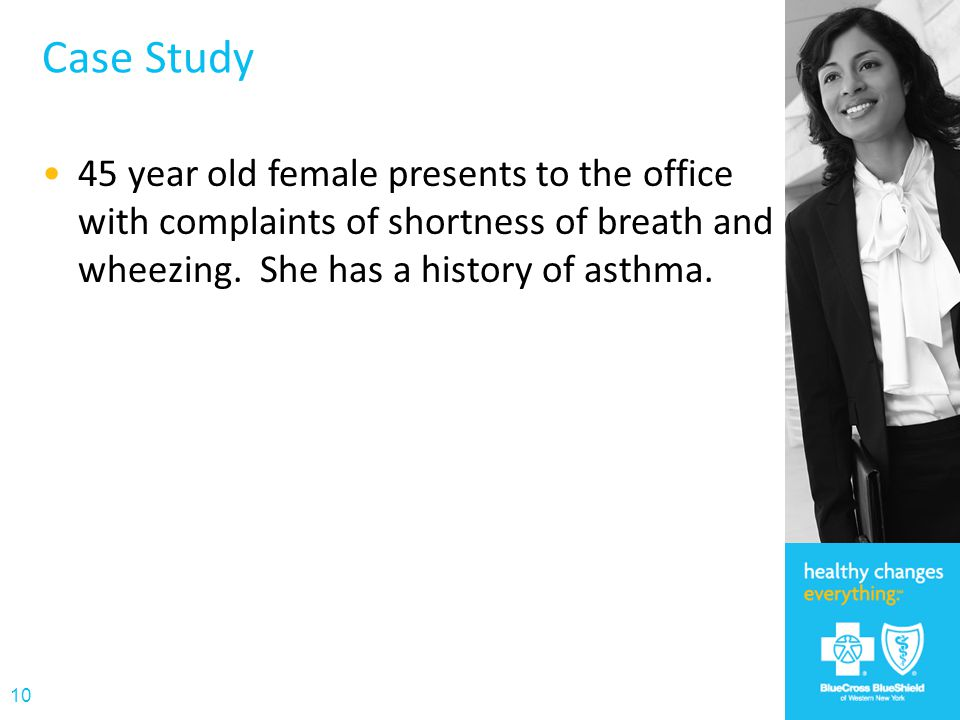 Case Study 45 year old female presents to the office with complaints of shortness of breath and wheezing.