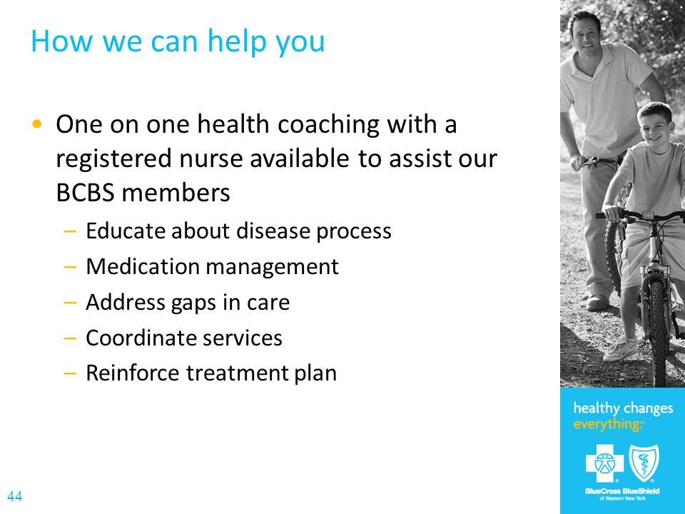 How we can help you One on one health coaching with a registered nurse available to assist our BCBS members.
