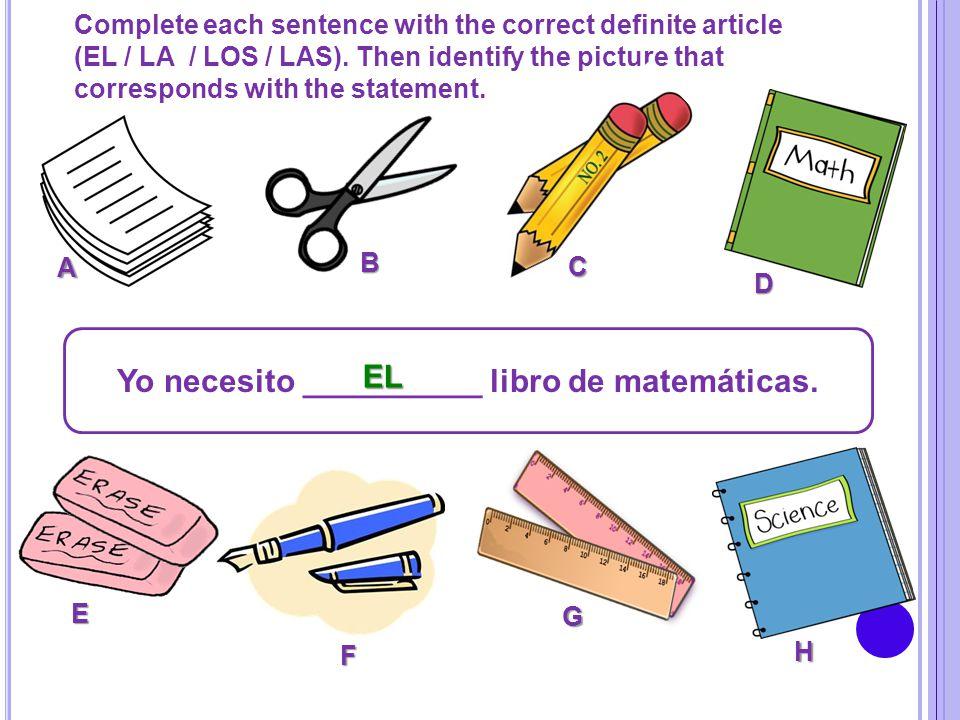 Yo necesito __________ libro de matemáticas.