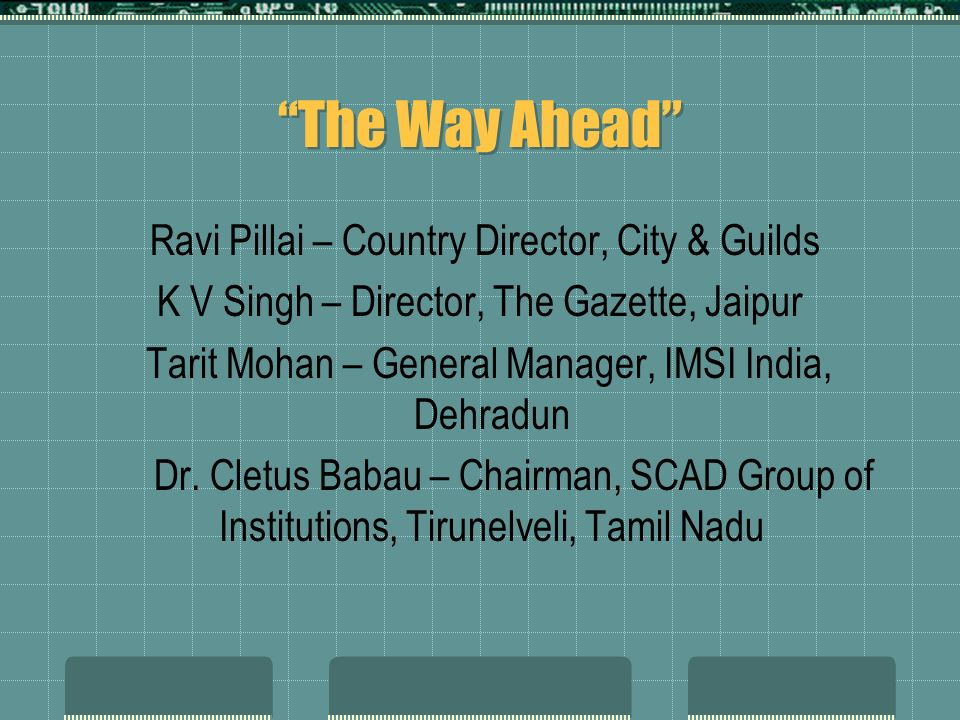 The Way Ahead Ravi Pillai – Country Director, City & Guilds