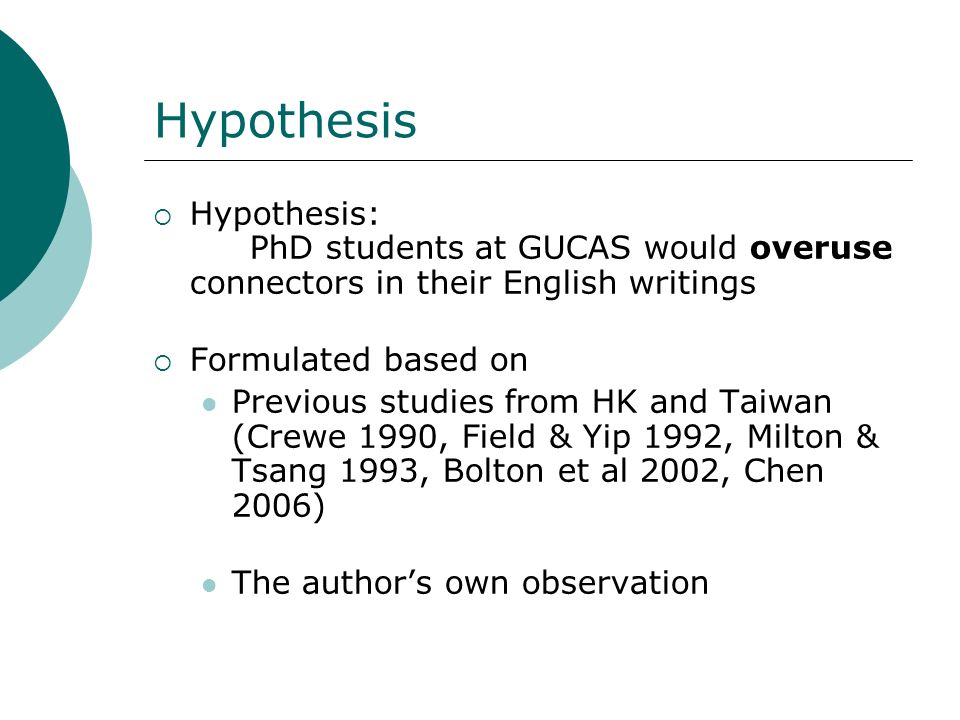 Hypothesis Hypothesis: PhD students at GUCAS would overuse connectors in their English writings. Formulated based on.