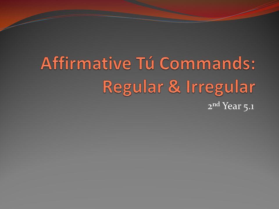 Affirmative Tú Commands: Regular & Irregular