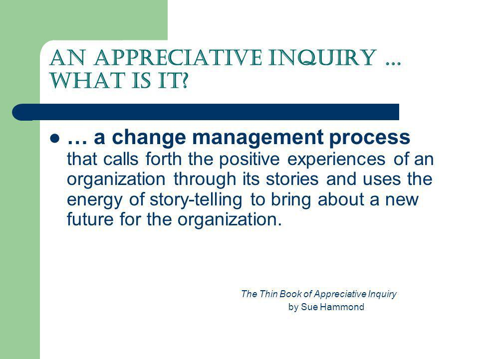 An Appreciative Inquiry … What is it
