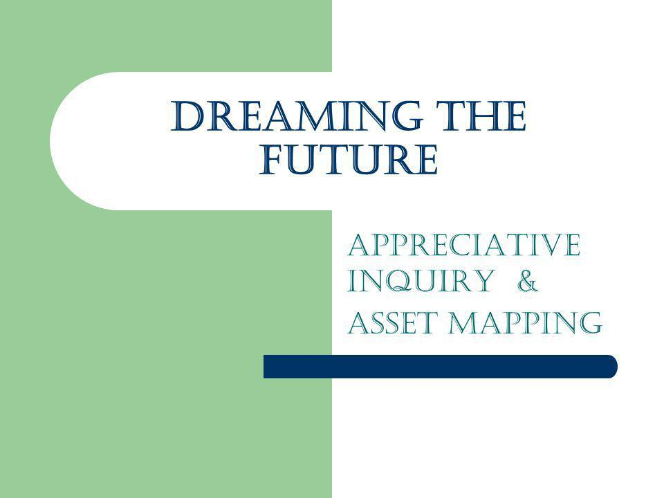Appreciative Inquiry & Asset mapping