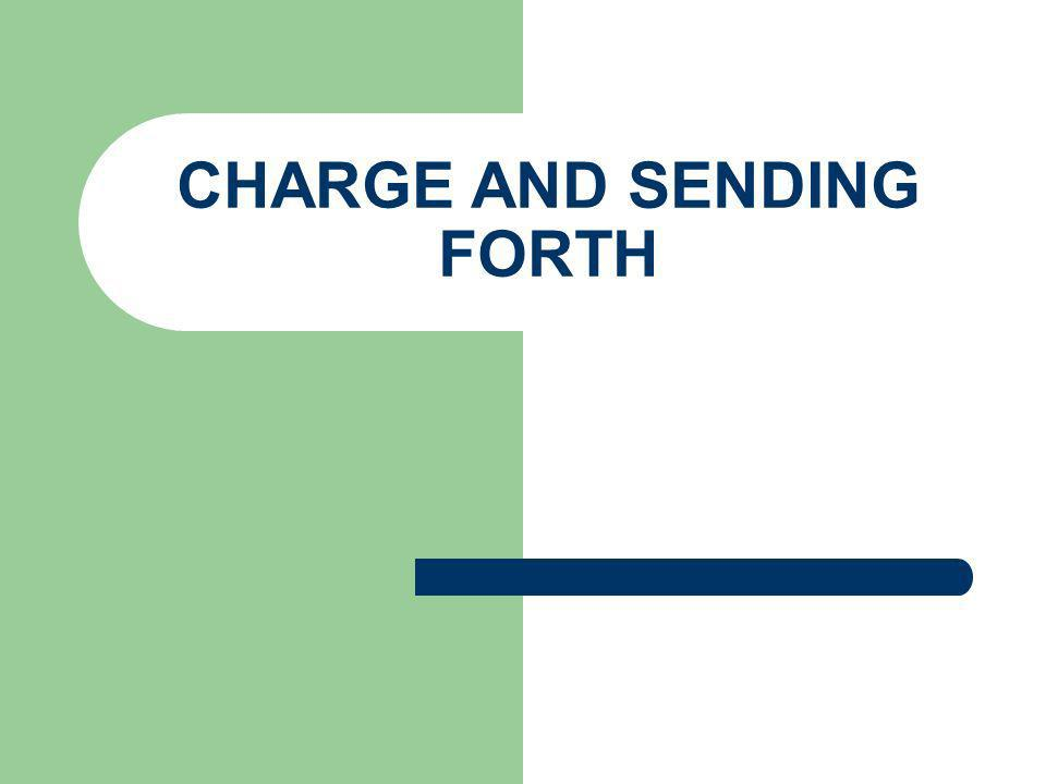 CHARGE AND SENDING FORTH
