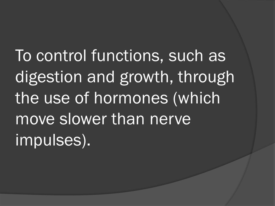 To control functions, such as digestion and growth, through the use of hormones (which move slower than nerve impulses).