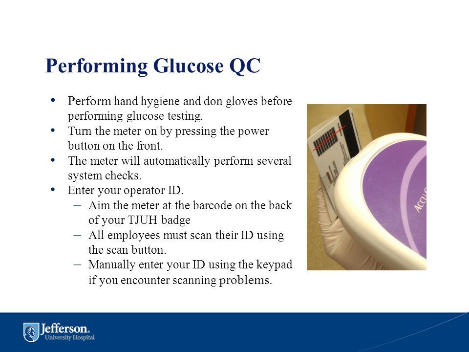 Performing Glucose QC Perform hand hygiene and don gloves before performing glucose testing.