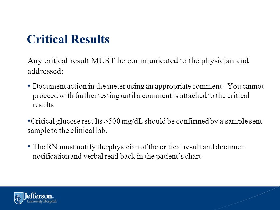 Critical Results Any critical result MUST be communicated to the physician and addressed: