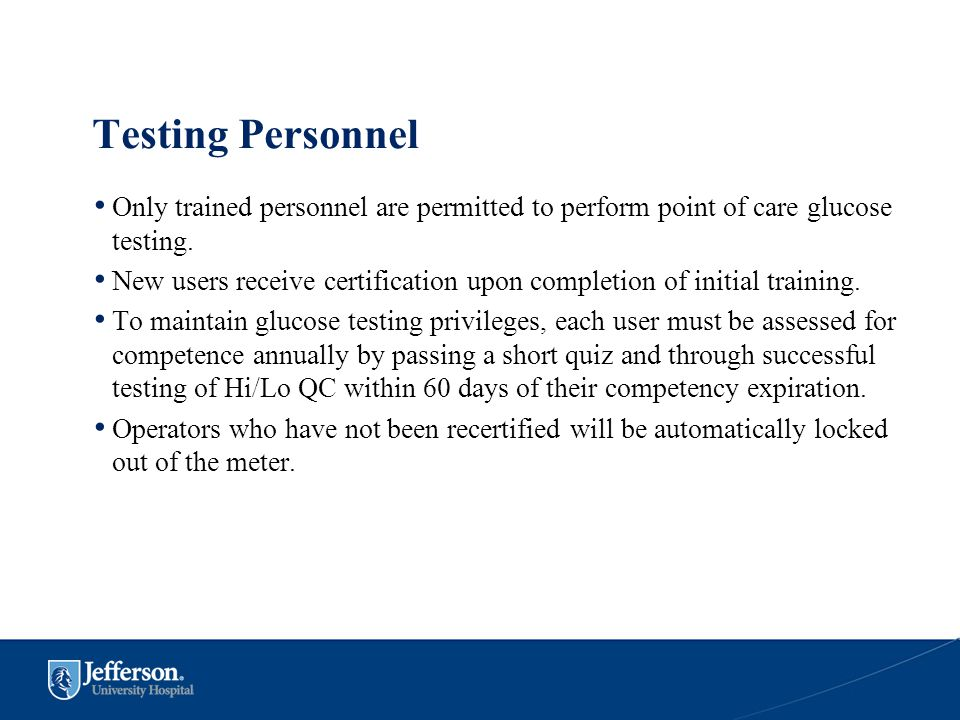 Testing Personnel Only trained personnel are permitted to perform point of care glucose testing.