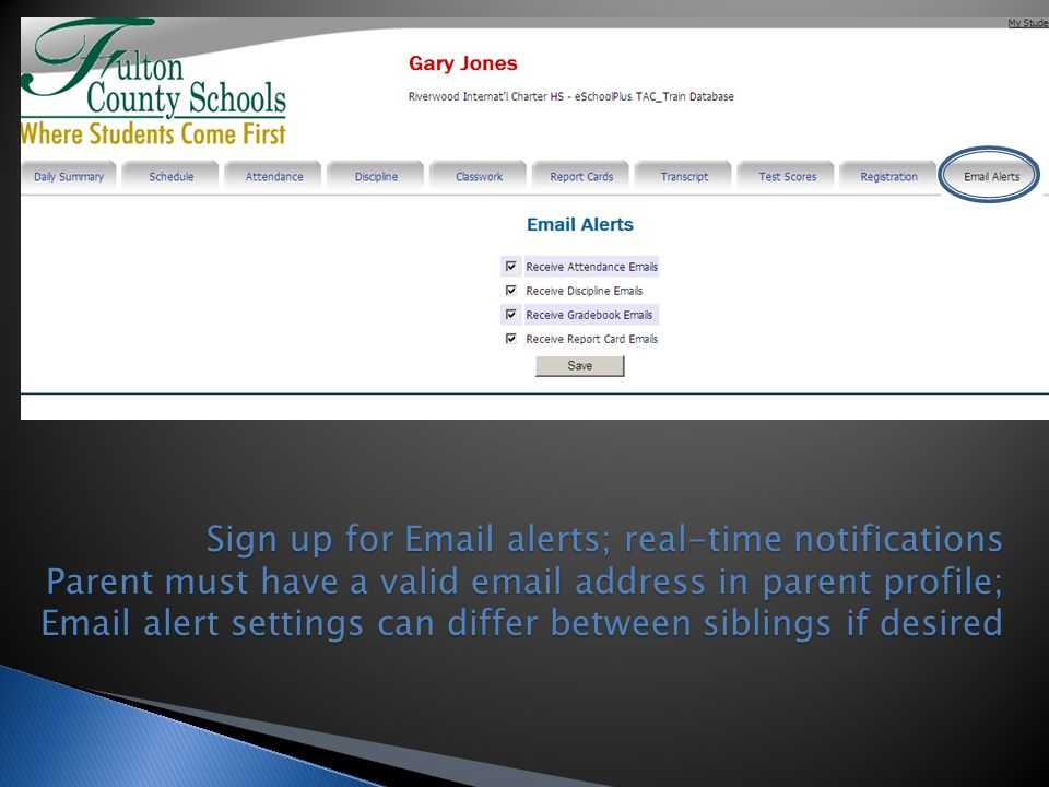 Sign up for Email alerts; real-time notifications Parent must have a valid email address in parent profile; Email alert settings can differ between siblings if desired