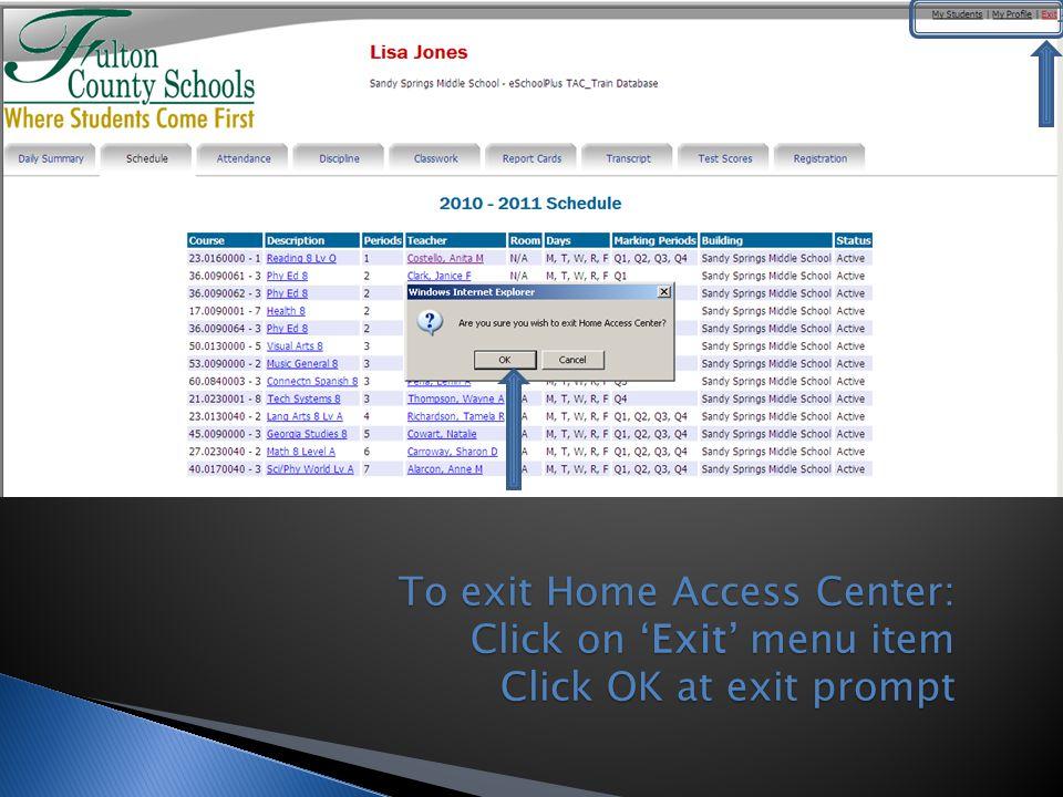 To exit Home Access Center: Click on 'Exit' menu item Click OK at exit prompt