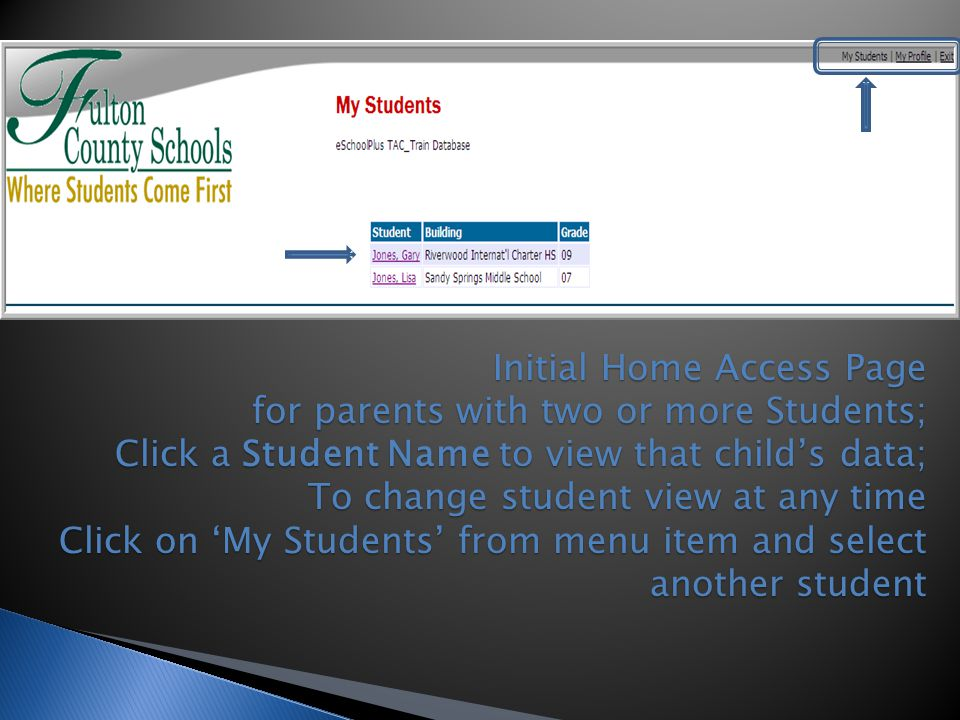 Initial Home Access Page for parents with two or more Students; Click a Student Name to view that child's data; To change student view at any time Click on 'My Students' from menu item and select another student