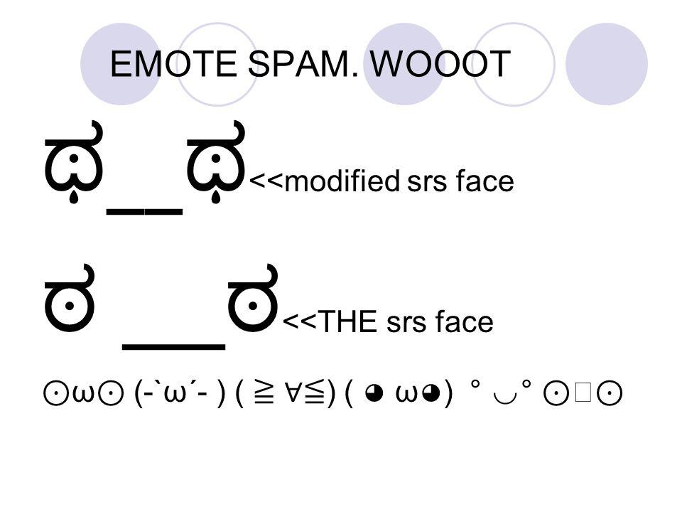 ಥ__ಥ<<modified srs face