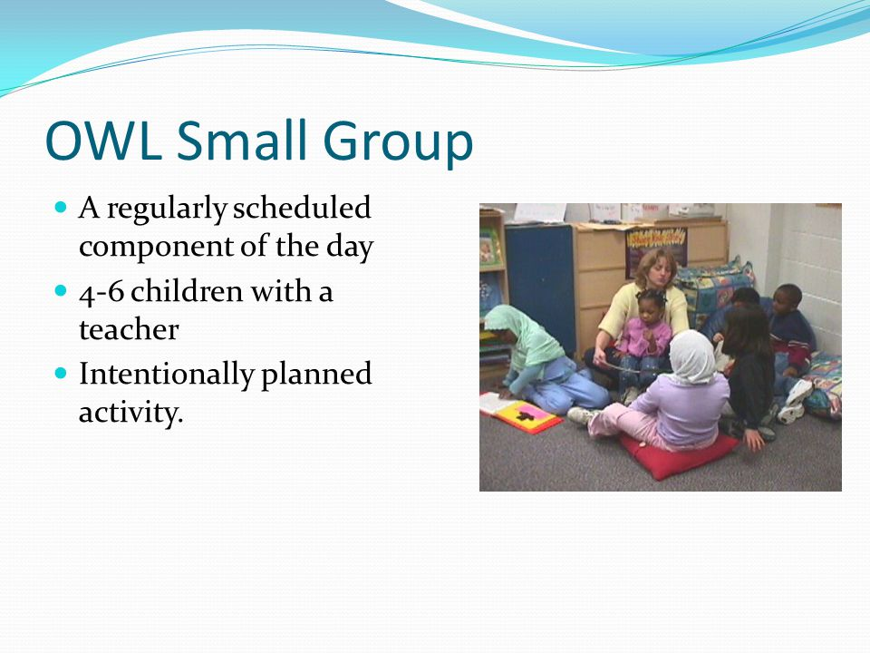 OWL Small Group A regularly scheduled component of the day