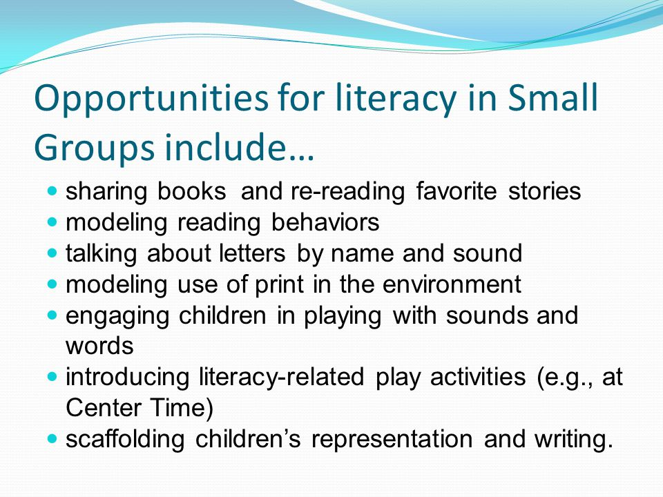 Opportunities for literacy in Small Groups include…