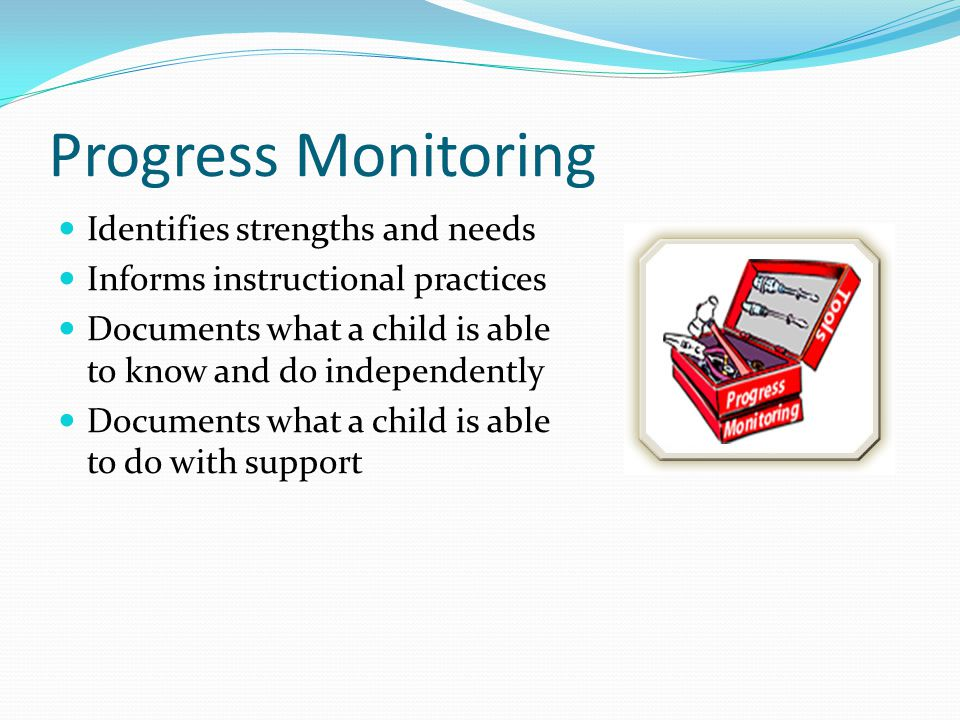Progress Monitoring Identifies strengths and needs