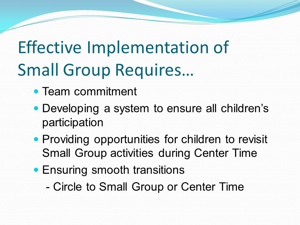 Effective Implementation of Small Group Requires…