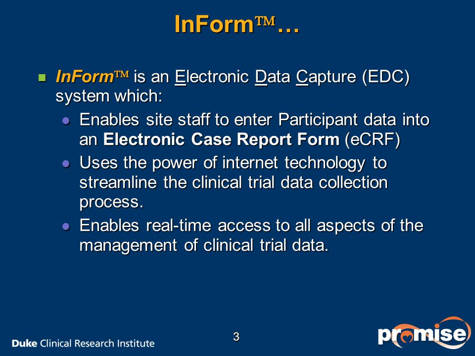 InForm… InForm is an Electronic Data Capture (EDC) system which: