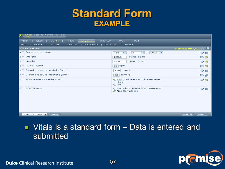 Standard Form EXAMPLE Vitals is a standard form – Data is entered and submitted 57