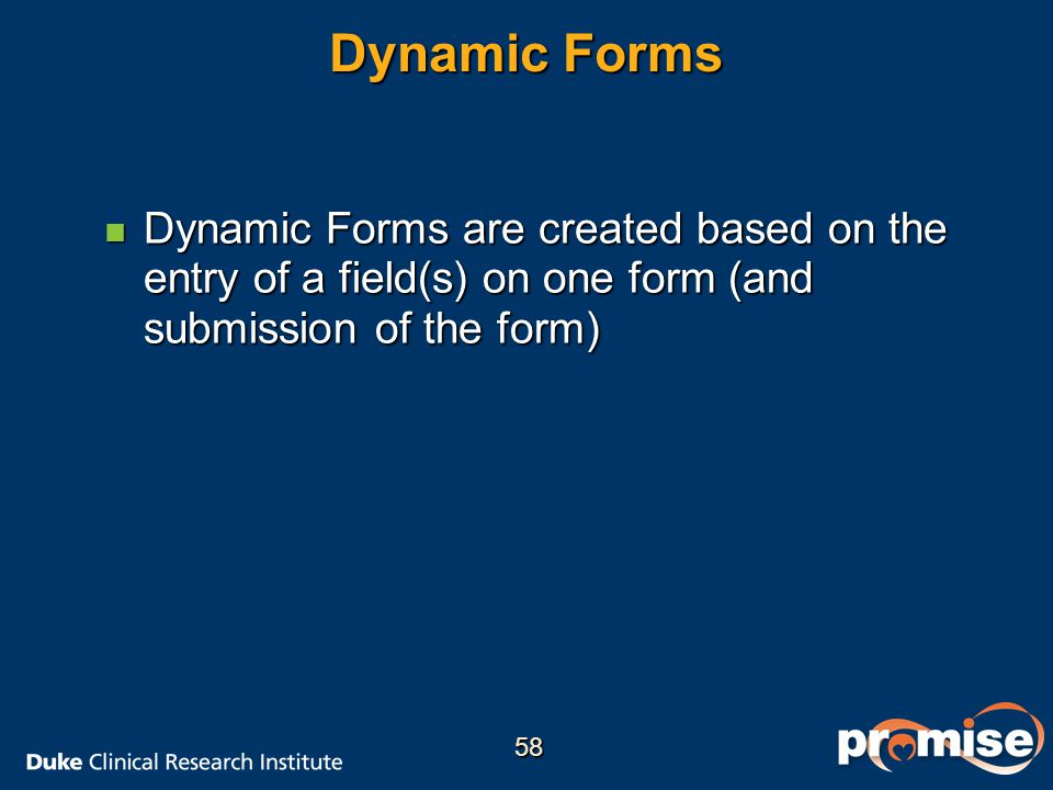 Dynamic Forms Dynamic Forms are created based on the entry of a field(s) on one form (and submission of the form)