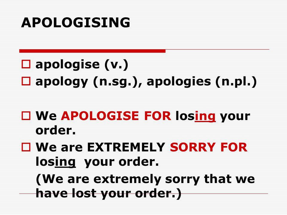APOLOGISING apologise (v.) apology (n.sg.), apologies (n.pl.)