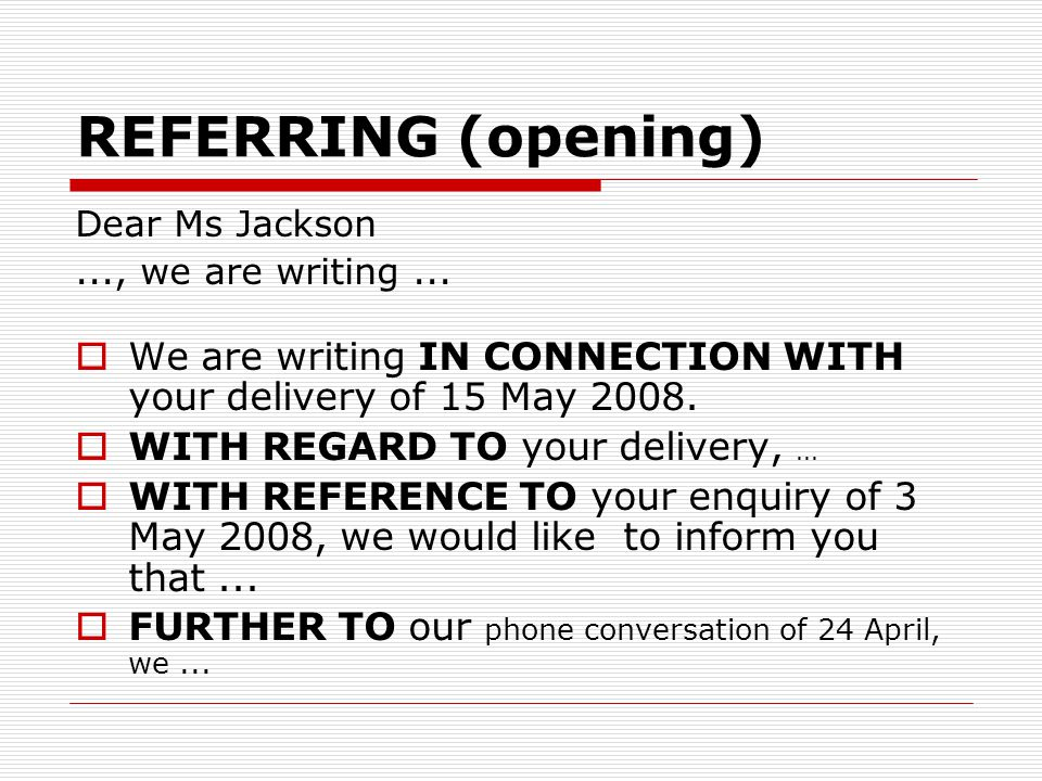 REFERRING (opening) Dear Ms Jackson. ..., we are writing ... We are writing IN CONNECTION WITH your delivery of 15 May 2008.