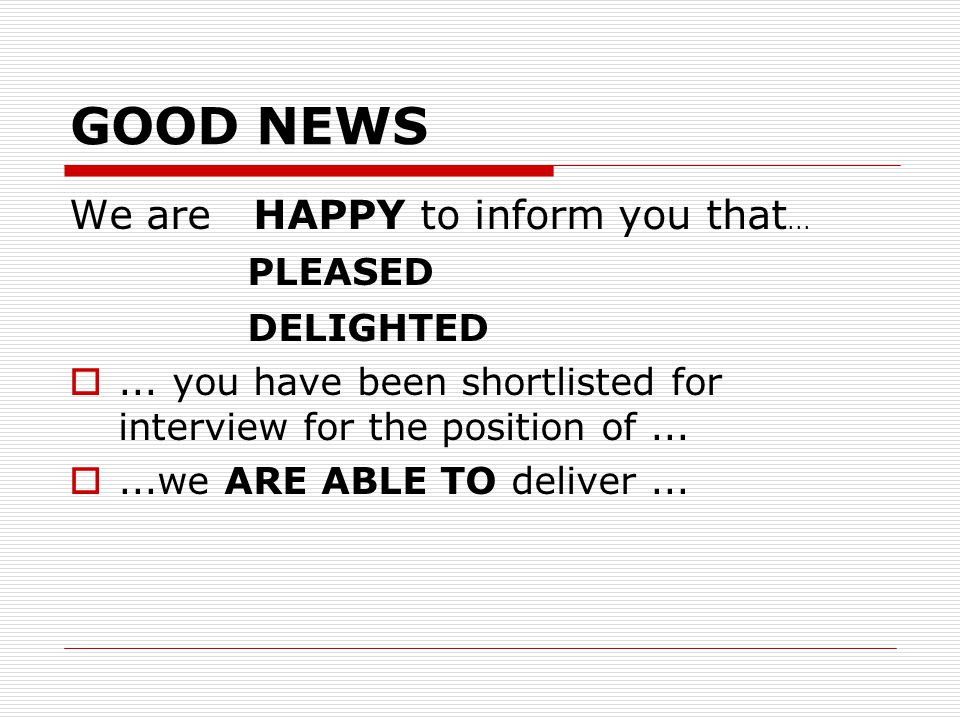 GOOD NEWS We are HAPPY to inform you that... PLEASED DELIGHTED