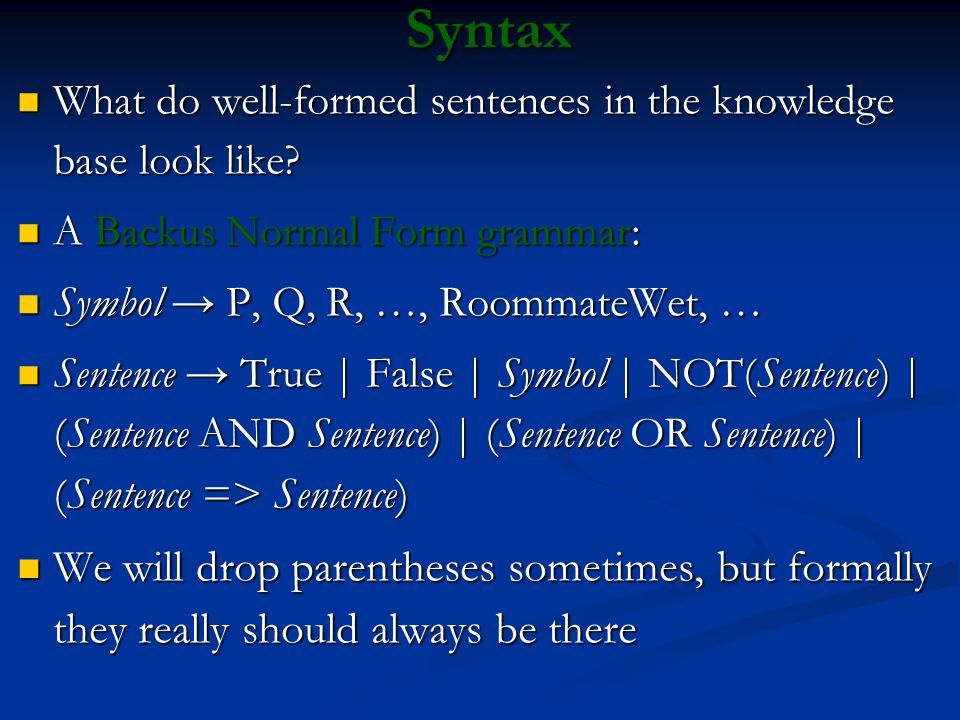 Syntax What do well-formed sentences in the knowledge base look like A Backus Normal Form grammar: