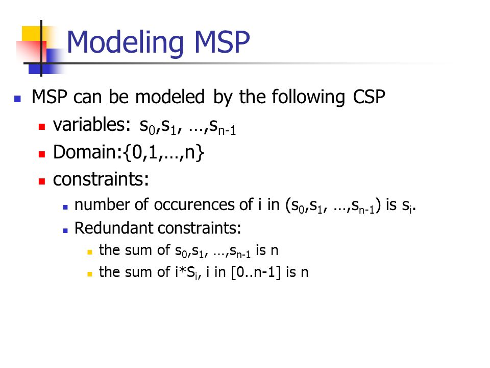 Modeling MSP MSP can be modeled by the following CSP