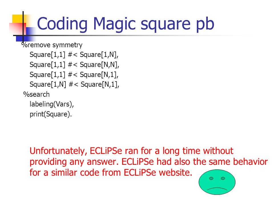 Coding Magic square pb %remove symmetry Square[1,1] #< Square[1,N],
