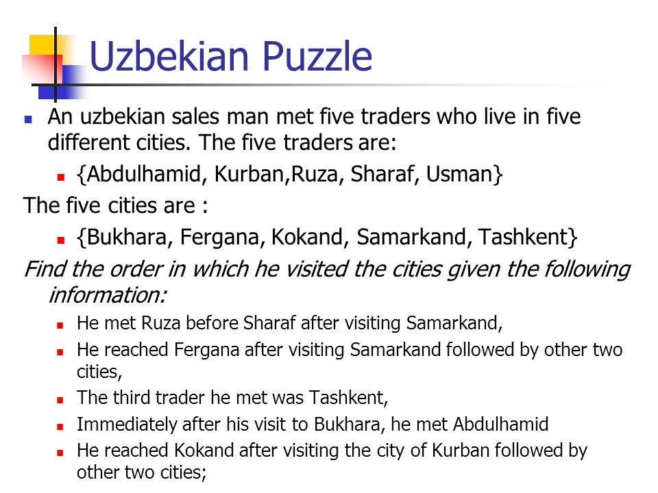 Uzbekian Puzzle An uzbekian sales man met five traders who live in five different cities. The five traders are: