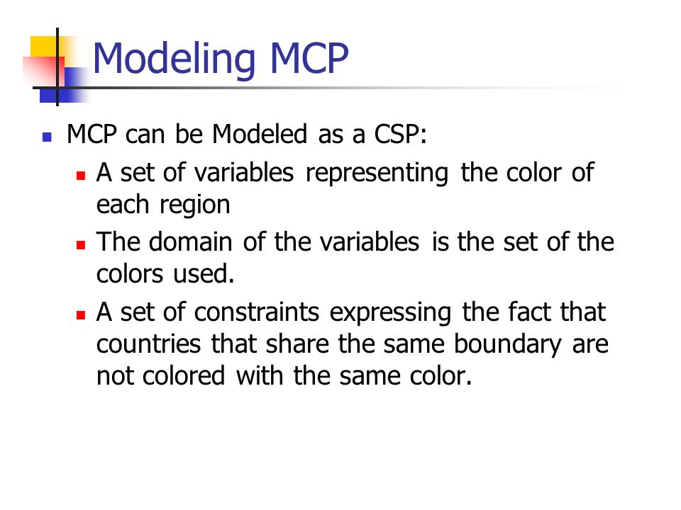Modeling MCP MCP can be Modeled as a CSP: