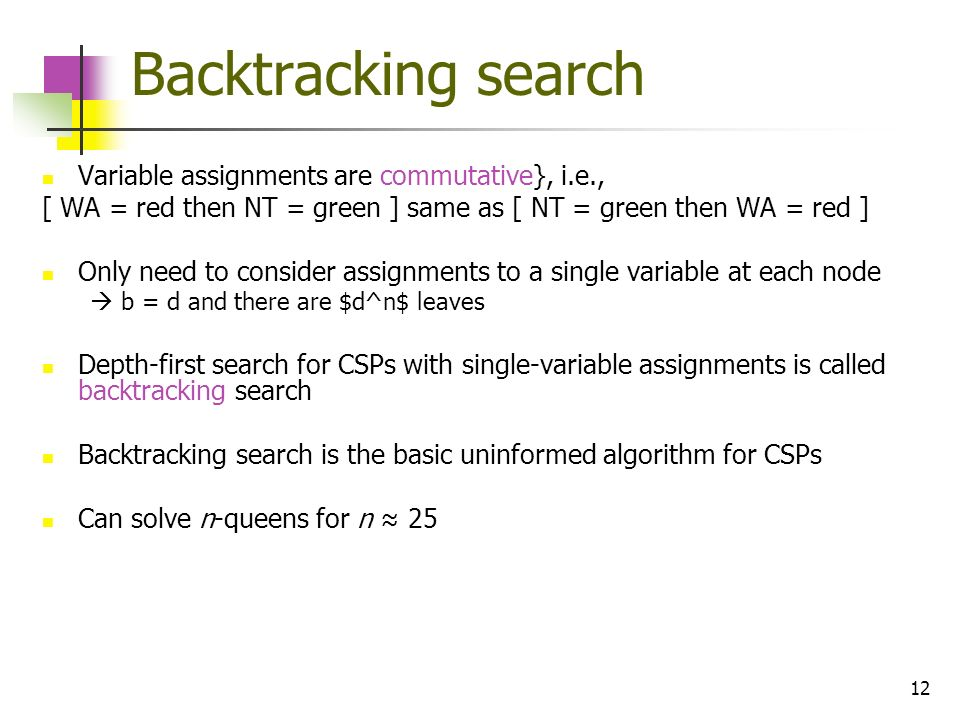 Backtracking search Variable assignments are commutative}, i.e.,