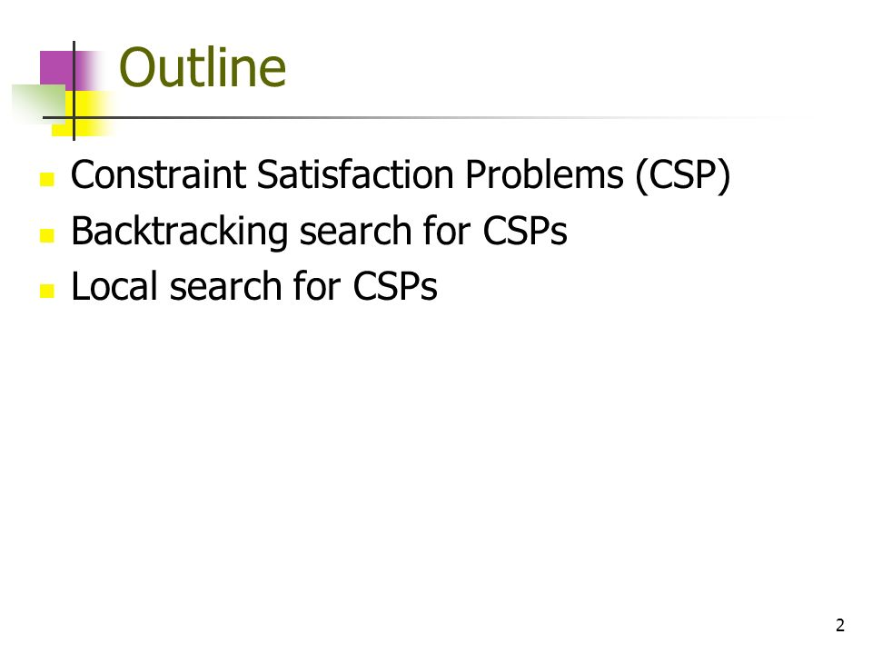 Outline Constraint Satisfaction Problems (CSP)