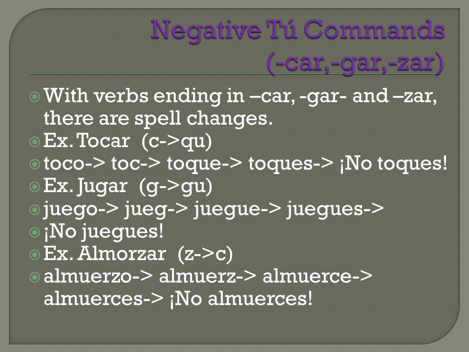 Negative Tú Commands (-car,-gar,-zar)