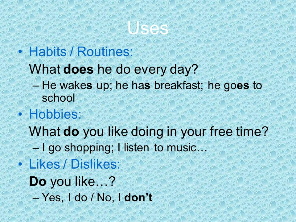 Uses Habits / Routines: What does he do every day Hobbies:
