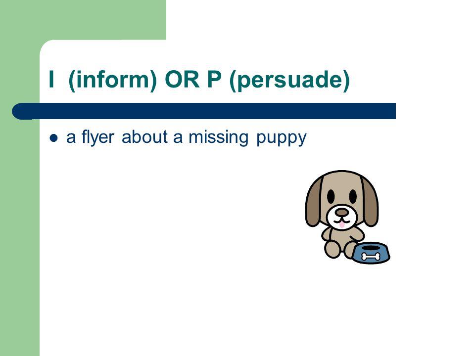 I (inform) OR P (persuade)