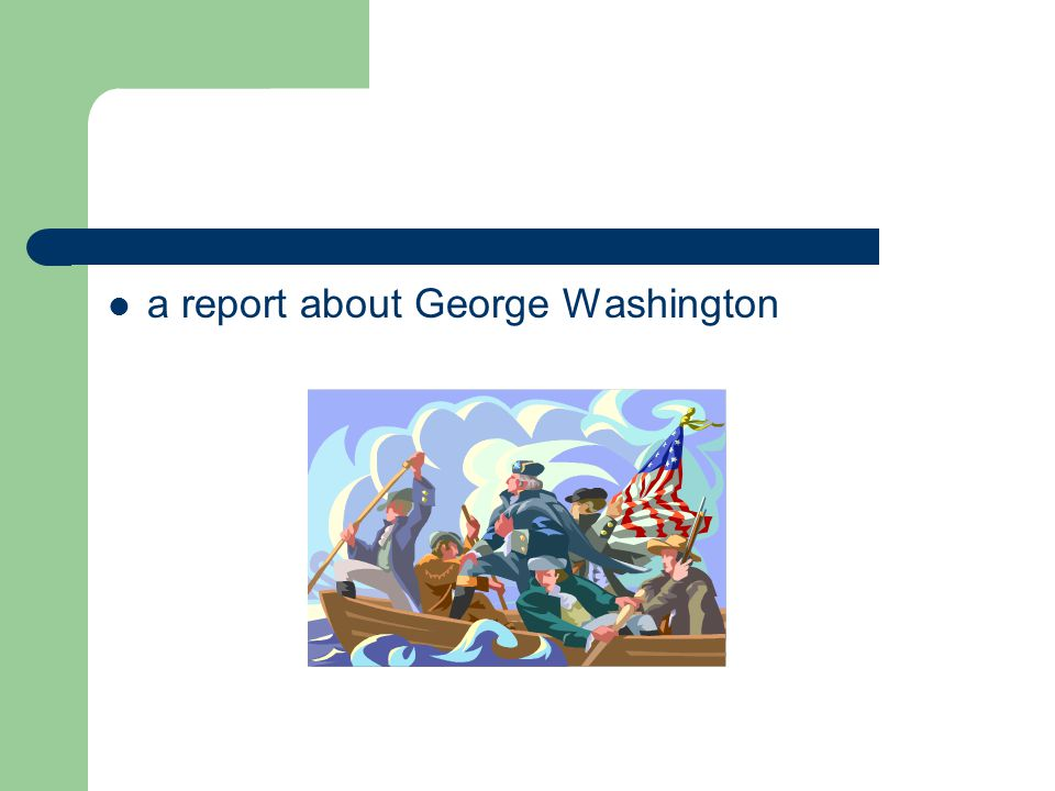 a report about George Washington