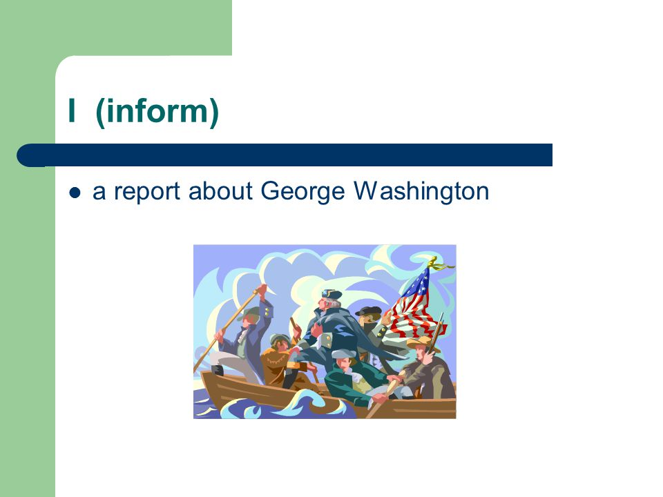 I (inform) a report about George Washington