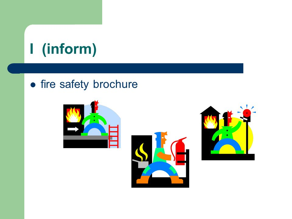 I (inform) fire safety brochure