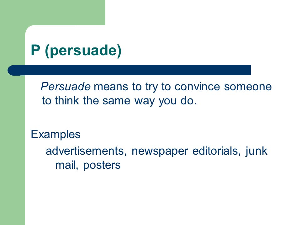 P (persuade) Persuade means to try to convince someone to think the same way you do. Examples.