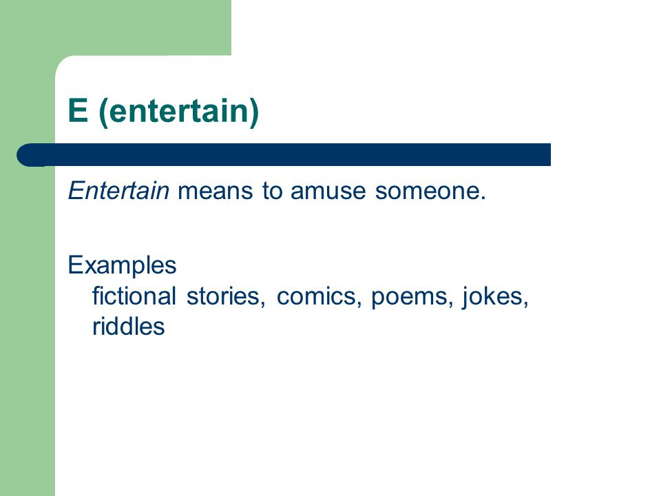 E (entertain) Entertain means to amuse someone.