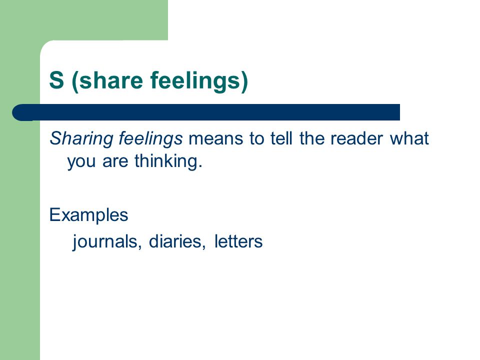 S (share feelings) Sharing feelings means to tell the reader what you are thinking.