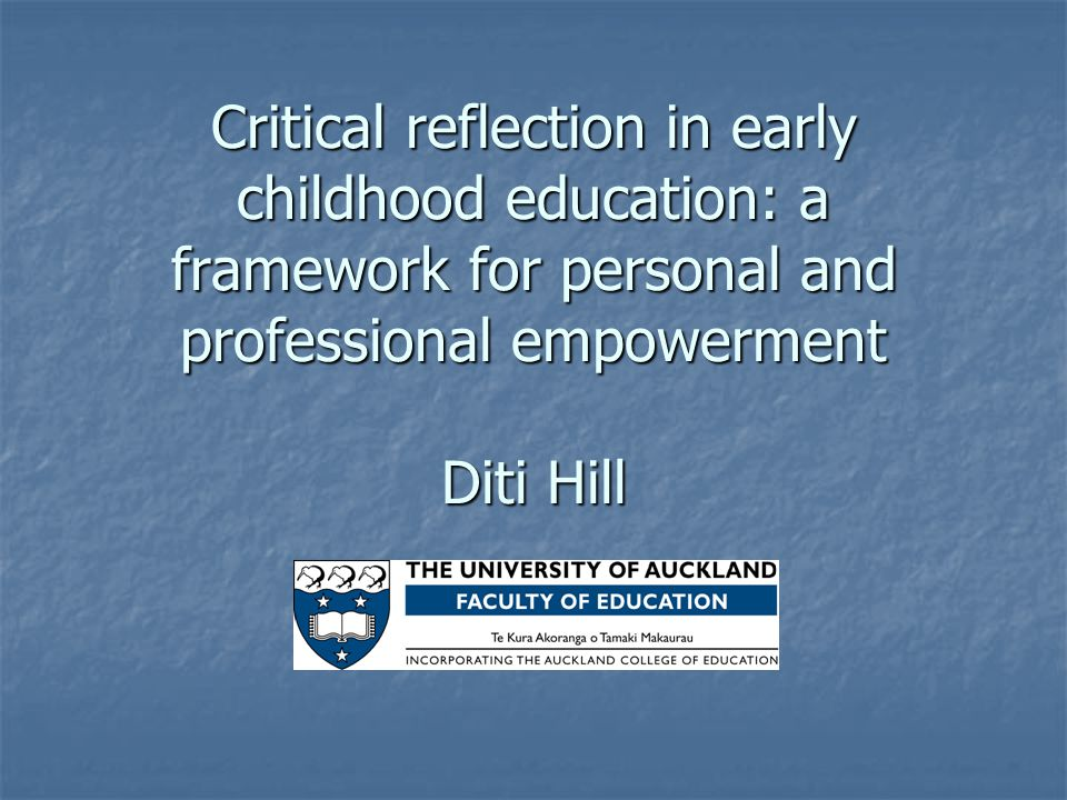 Critical reflection in early childhood education: a framework for personal and professional empowerment Diti Hill