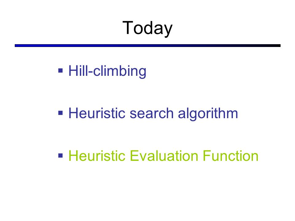 Today Hill-climbing Heuristic search algorithm