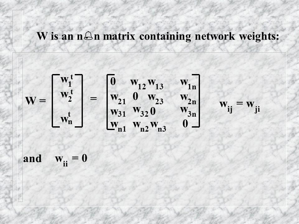 W is an nn matrix containing network weights: