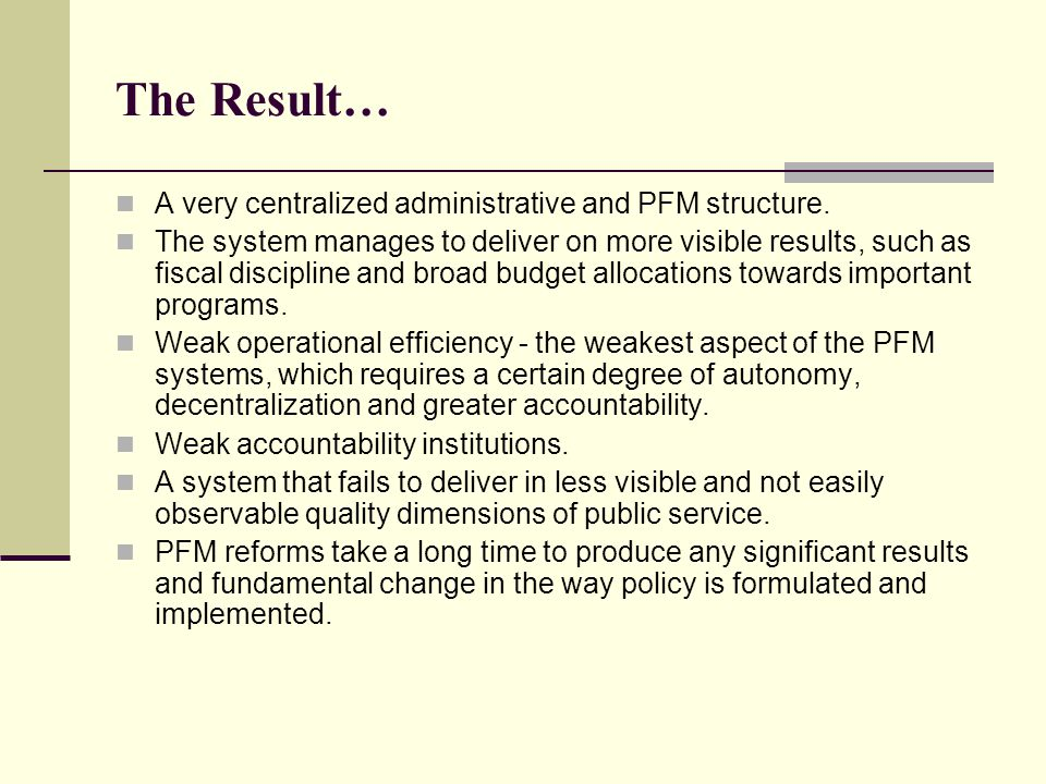 The Result… A very centralized administrative and PFM structure.